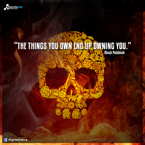the_things_you_own_end_up_owning_you__by_digitalinkcs-d68rwmr